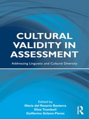Cultural Validity in Assessment - Addressing Linguistic and Cultural Diversity ebook by María del Rosario Basterra,Elise Trumbull,Guillermo Solano-Flores