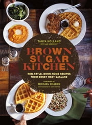 Brown Sugar Kitchen - New-Style, Down-Home Recipes from Sweet West Oakland ebook by Tanya Holland,Jan Newberry,Jody Horton,Michael Chabon