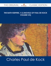 The Bath Keepers, v.2 (Novels of Paul de Kock Volume VII) - The Original Classic Edition ebook by Charles Paul de Kock