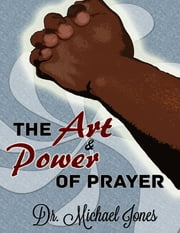 The Art & Power of Prayer ebook by Dr. Michael Jones