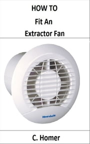 How to fit an extractor fan ebook by C. Homer