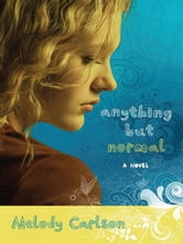 Anything but Normal - A Novel ebook by Melody Carlson