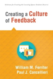 Creating a Culture of Feedback - Use Grading to MotivateStudents to Move Forward ebook by William M. Ferriter,Paul J. Cancellieri
