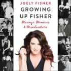 Growing Up Fisher - Musings, Memories, and Misadventures audiobook by Joely Fisher