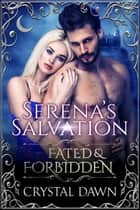 Serena's Salvation: Fated & Forbidden ebook by Crystal Dawn