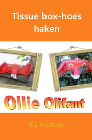 Tissue box-hoes haken: Ollie Olifant ebook by Els Mertens