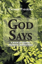 God Says - A Book of Quotes, Prayers & Inspirations ebook by Thomas Figueira