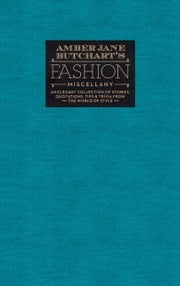 Amber Jane Butchart's Fashion Miscellany - An elegant collection of stories, quotations, tips & trivia from the world of style ebook by Amber Jane Butchart,Penelope Beech