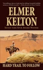 Hard Trail To Follow - A Story of the Texas Rangers ebook by Elmer Kelton
