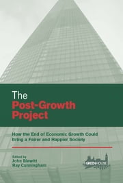 The Post-Growth Project - How the End of Economic Growth Could Bring a Fairer and Happier Society ebook by John Blewitt