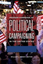 Praeger Handbook of Political Campaigning in the United States [2 volumes] ebook by