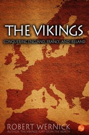 The Vikings: Conquering England, France, and Ireland ebook by Robert Wernick