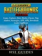 PUBG Mobile Game, Updates, Bots, Hacks, Cheats, Tips, Aimbot, Strategies, APP, APK, Download, Guide Unofficial ebook by Hse Games