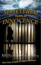 Shattered Souls of Innocence: Short Story ebook by Melissa Ohnoutka
