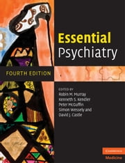 Essential Psychiatry ebook by Robin M. Murray,Kenneth S. Kendler,Peter McGuffin,Simon Wessely,David J. Castle