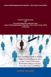 Avaya Certified Implementation Specialist - Aura Contact Center (ACIS) Secrets To Acing The Exam and Successful Finding And Landing Your Next Avaya Certified Implementation Specialist - Aura Contact Center (ACIS) Certified Job ebook by Holder Annie