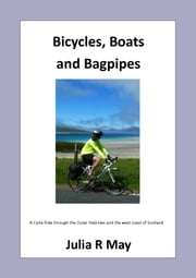 Bicycles, Boats and Bagpipes - A Cycle Ride through the Outer Hebrides and the west coast of Scotland ebook by julia r may