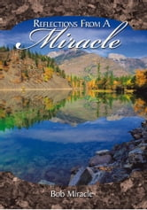 Reflections from a Miracle ebook by Bob Miracle