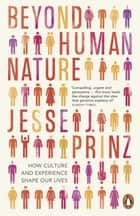 Beyond Human Nature ebook by Jesse J. Prinz