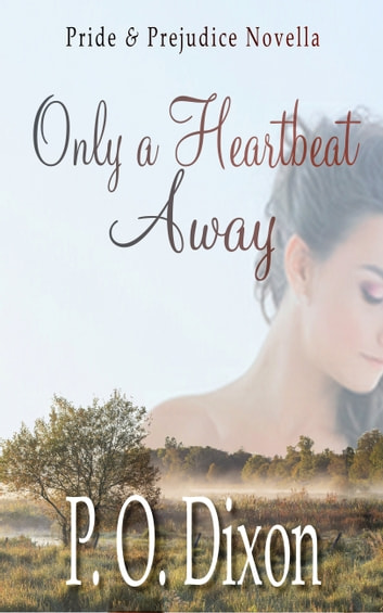 Only a Heartbeat Away - Pride and Prejudice Novella ebook by P. O. Dixon