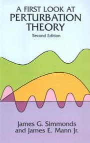 A First Look at Perturbation Theory ebook by James G. Simmonds,James E. Mann Jr.