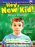 Hey, New Kid! ebook by Betsy Duffey, Ellen Thompson