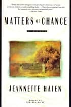 Matters of Chance - A Novel ebook by Jeannette Haien