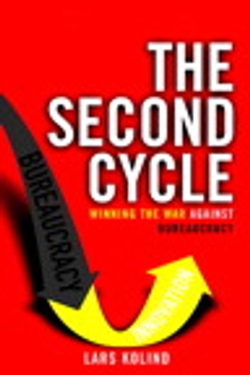 The Second Cycle - Winning the War Against Bureaucracy ebook by Lars Kolind