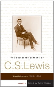 The Collected Letters of C.S. Lewis, Volume 1 - Family Letters, 1905-1931 ebook by C. S. Lewis