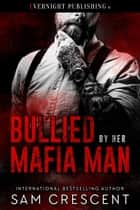 Bullied by Her Mafia Man ebook by Sam Crescent