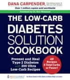 The Low-Carb Diabetes Solution Cookbook - Prevent and Heal Type 2 Diabetes with 200 Ultra Low-Carb Recipes - All Recipes 5 Total Carbs or Fewer! ebook by