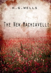 The New Machiavelli 電子書 by H G Wells