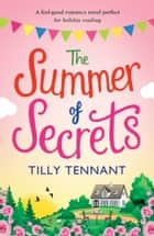 The Summer of Secrets - A feel good romance novel perfect for holiday reading ebook by