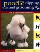 Poodle Clipping and Grooming ebook by Shirlee Kalstone