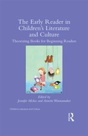 The Early Reader in Children's Literature and Culture - Theorizing Books for Beginning Readers ebook by Jennifer Miskec,Annette Wannamaker