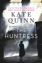 The Huntress ebook by Kate Quinn