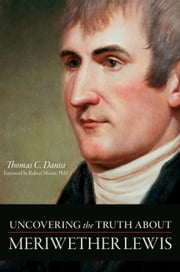 Uncovering the Truth About Meriwether Lewis ebook by Thomas C. Danisi