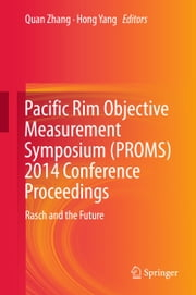 Pacific Rim Objective Measurement Symposium (PROMS) 2014 Conference Proceedings - Rasch and the Future ebook by Quan Zhang,Hong Yang