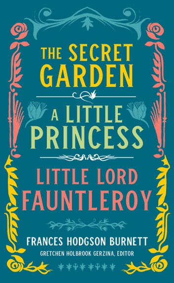 Frances Hodgson Burnett: The Secret Garden, A Little Princess, Little Lord Fauntleroy (LOA #323) ebook by Frances Hodgson Burnett