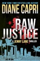 Raw Justice - Jenny Lane Thriller ebook by Diane Capri