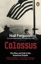 Colossus - The Rise and Fall of the American Empire ebook by Niall Ferguson