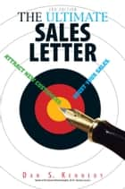 The Ultimate Sales Letter 3rd Editon E-Book - Attract New Customers. Boost Your Sales ebook by Dan S Kennedy