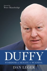 Duffy - Stardom to Senate to Scandal ebook by Dan Leger