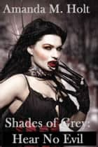 Shades of Grey II: Hear No Evil (Book Two in the Shades of Grey Series) ebook by Amanda M. Holt