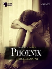 Phoenix - Persecuzioni - Volume 2 ebook by Francesca Rossini