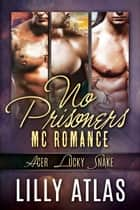No Prisoners MC Box Set - Books 3, 4, & 5 ebook by Lilly Atlas