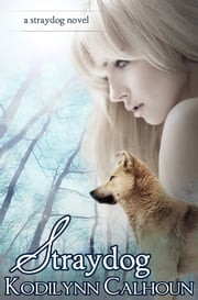 Straydog ebook by Kodilynn Calhoun