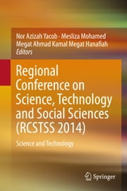 Regional Conference on Science, Technology and Social Sciences (RCSTSS 2014) - Science and Technology ebook by