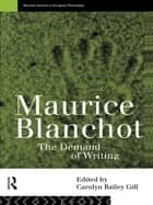 Maurice Blanchot - The Demand of Writing ebook by Carolyn Bailey Gill