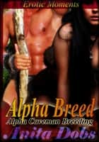 Alpha Breed - Erotic Moments ebook by Anita Dobs